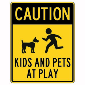 Caution Kids and Pets at Play Sign