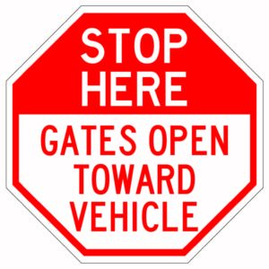 Stop Here Gates Open Toward Vehicle Sign
