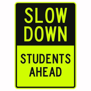 Slow Down Student Ahead Sign