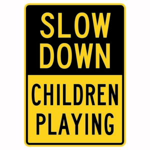 Slow Down Children Playing