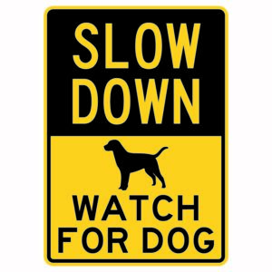 Slow Down Watch For Dog Sign