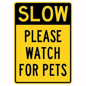 Slow Please Watch for Pets