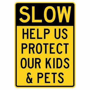 Slow Help Us Protect Our Kids ad Pets Sign