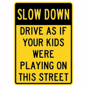 Slow Down as if Your Kids Were Playing on This Street Sign