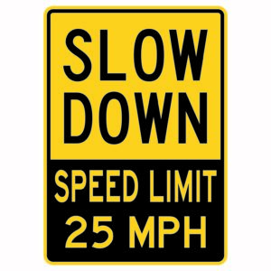 Slow Down Speed Limit 25 Mph Sign