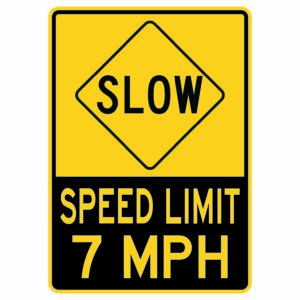 Slow Speed Limit 7 Mph Sign