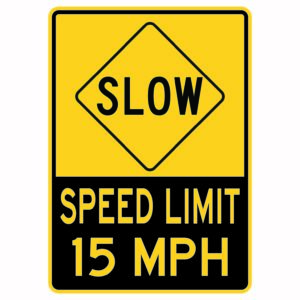 Slow Speed Limit 15 Mph Sign