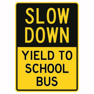 Slow Down Yield to School Bus Sign
