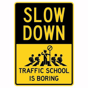 Slow Down Traffic School is Boring Sign