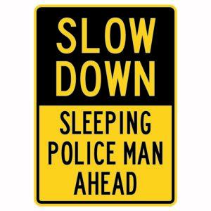 Slow Down Sleeping Police Man Ahead