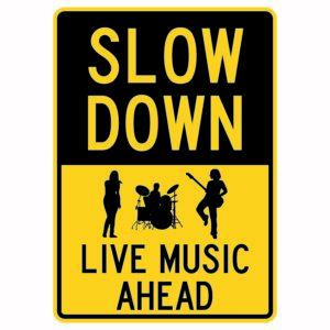 Slow Down Live Music Ahead