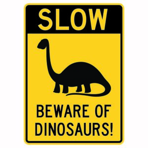 Slow Beware of Dinosaurs Sign