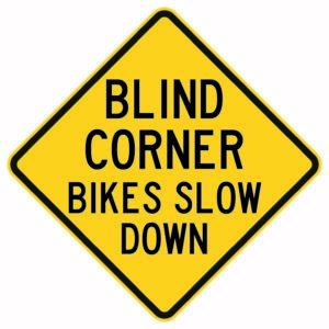 Blind Corner Bikes Slow Down Sign
