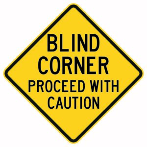Blind Corner Proceed with Caution
