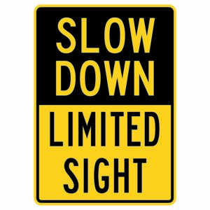 Slow Down Limited Sight Sign