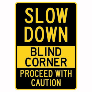 Slow Down Blind Corner Proceed with Caution Sign