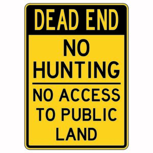Dead End No Hunting No Access To Public Land Sign
