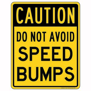 Caution Do Not Avoid Speed Bumps Sign