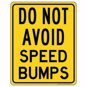 Do Not Avoid Speed Bumps Sign
